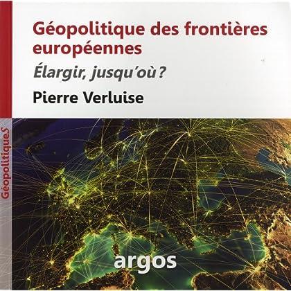 Géopolitique des frontières européennes: Elargir, jusqu'où ?