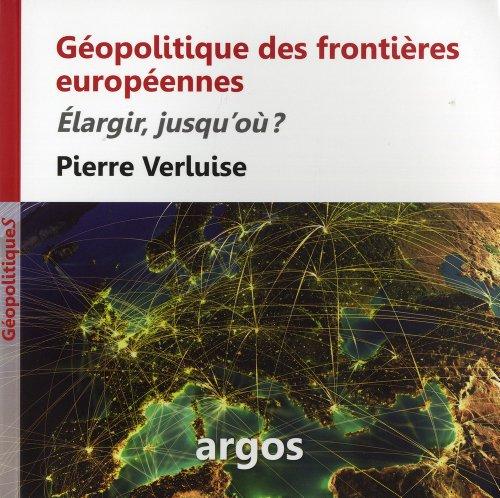 Géopolitique des frontières européennes: Elargir, jusqu'où ? par Pierre Verluise