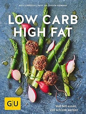 Low Carb High Fat: Voll fett essen, voll schlank werden (GU Diät & Gesundheit)