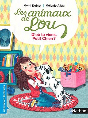 Les animaux de Lou, d'o tu viens, petit chien ? - Premires Lectures CP Niveau 3 - Ds 6 ans