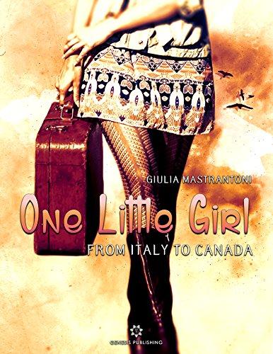 One Little Girl: From Italy to Canada di [Mastrantoni, Giulia]