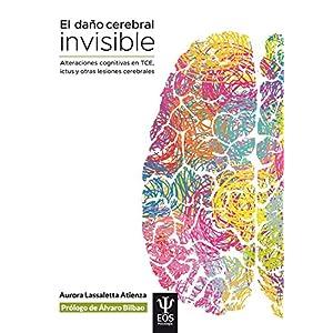 El daño cerebral invisible: Alteraciones cognitivas en TCE, ictus y otras lesiones cerebrales (EOS PSICOLOGÍA nº 25)