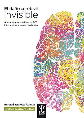 El daño cerebral invisible (3ª edición, revisada y actualizada): Alteraciones cognitivas en TCE, ictus y otras lesiones cerebrales (EOS PSICOLOGÍA nº 25)