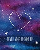 Never Stop Looking Up: Notebook with Quote, Watercolor Galaxy Design Cover, 160 Page Softcover Yoga Journal, College Ruled Composition Notebook, ... Journaling, Office Work, Notes and School
