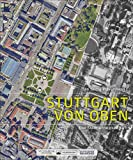 Stuttgart von oben. Eine Stadt entwickelt sich. 74 vergleichende Luftbilder aus den Jahren 1955 und 2017. Die besten Beiträge aus der preisgekrönten Artikelserie der Stuttgarter Zeitung.