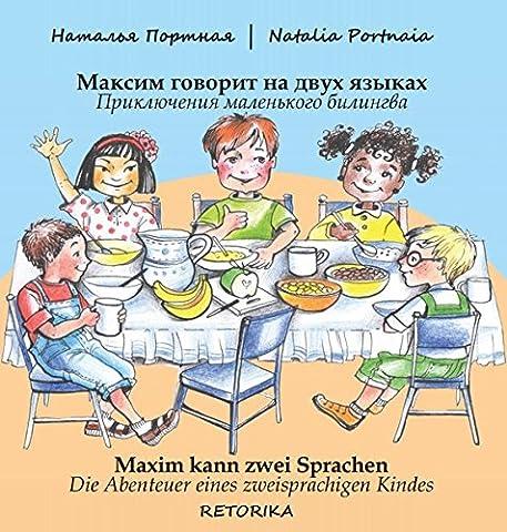 Maxim kann zwei Sprachen. Die Abenteuer eines zweisprachigen Kindes: Максим говорит на двух языках. Приключения маленького билингва