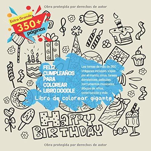 Feliz cumpleaños para colorear libro Doodle. Libro de colorear gigante. Los temas de más de 350 imágenes incluyen: viajes por el mundo, circo, tareas ... dibujos de niños, construcción y más. (Libros De Construccion Para Ninos)