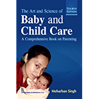 THE ART AND SCIENCE OF BABY AND CHILD CARE, 4th Edition: A COMPREHENSIVE BOOK ON PARENTING