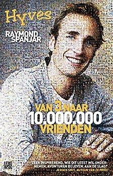 Van 3 naar 10.000.000 vrienden: Hyves van [Spanjar, Raymond]