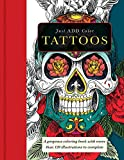 Tattoos: A Gorgeous Coloring Book With More Than 120 Illustrations to Complete (Just Add Color)