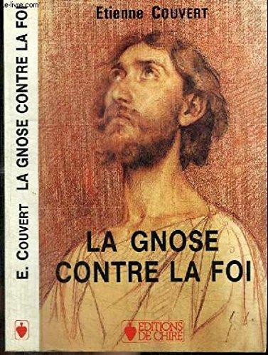 LA GNOSE CONTRE LA FOI - de la gnose à l'oecumenisme TOME 2