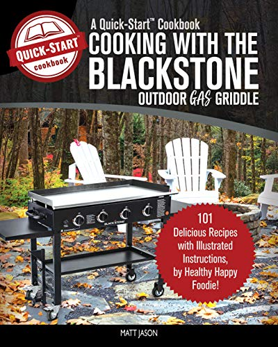 Cooking With the Blackstone Outdoor Gas Griddle, A Quick-Start Cookbook: 101 Delicious Recipes with Illustrated Instructions, from Healthy Happy Foodie! (English Edition)
