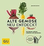 Alte Gemüse neu entdeckt: Die besten Sorten anbauen und genießen. Vielfältig, geschmackvoll & robust (GU Garten Extra)