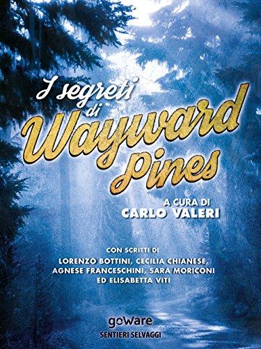 I segreti di Wayward Pines (Sentieri Selvaggi - goWare) di Carlo Valeri