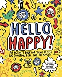 Hello Happy! Mindful Kids: An activity book for young people who sometimes feel sad o...