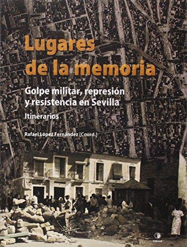 Lugares de la Memoria: Golpe militar, represión y resistencia en Sevilla. Itinerarios