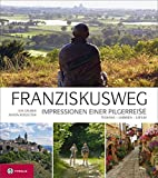 Franziskusweg: Impressionen einer Pilgerreise. Auf den Spuren des Franz von Assisi in Umbrien, Latium und der Toskana - Eva Gruber