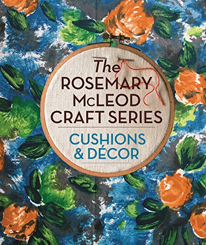 The Rosemary McLeod Craft Series: Cushions and Decor -