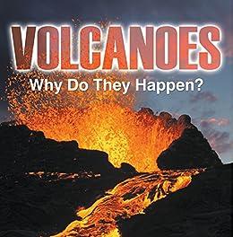 Descargar Epub Volcanoes - Why Do They Happen?: Volcanoes for Kids (Children's Earthquake & Volcano Books)