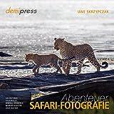Abenteuer Safari-Fotografie - Uwe Skrzypczak