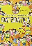 Percorso graduale di matematica. 3° livello. Per la Scuola elementare
