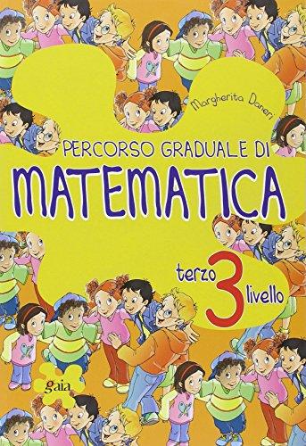 Percorso graduale di matematica. 3 livello. Per la Scuola elementare