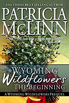 Wyoming Wildflowers: The Beginning: A Prequel by [McLinn, Patricia]