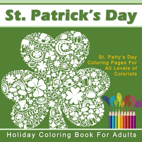 oliday Coloring Book for Adults: St. Patty's Day Coloring Pages For All Levels of Colorists (Adult Coloring Pages for Special Occasions) (St Pattys Shirts)
