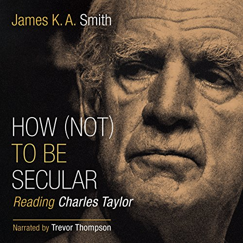 Taylor K E (How (Not) to Be Secular: Reading Charles Taylor)