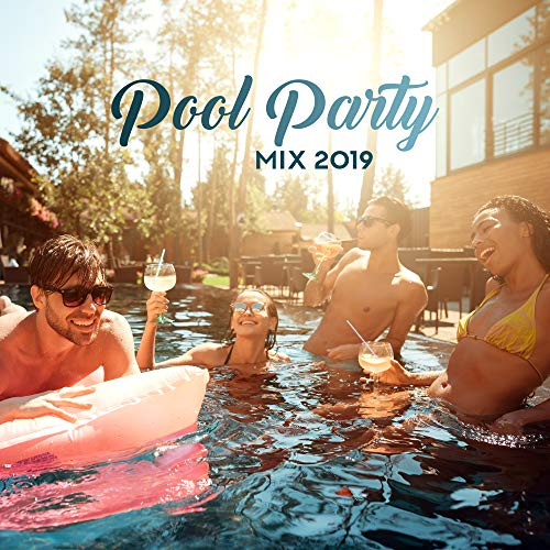 Pool Party Mix 2019: Chillout Dance Party Music Collection, Energetic Songs with Pumping Beats & Sweet Melodies, Drink Cocktails with Friends & Neighbors -