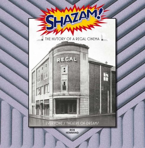 Shazam! the History of a Regal Cinema: Everyone's Theatre of Dreams by Rob Hemming (2008-05-17)