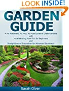 #8: Garden Guide - A No Nonsense, No PhD, No Fuss Guide to Great Gardens with Hand-Holding How To's for Beginners and Straightforward Instruction for Advanced Gardeners