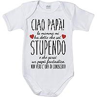 Fupies Body Neonato Ciao papà Mamma Mi ha Detto Che Sei Stupendo e Che Sarai Un papà Fantastico