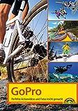 GoPro: Perfekte Actionvideos und Fotos leicht gemacht