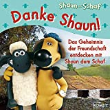 Danke Shaun!: Das Geheimnis der Freundschaft entdecken mit Shaun dem Schaf