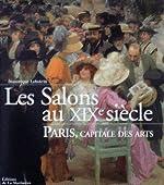 Les Salons au XIXe siècle - Paris, capitale des arts de Dominique Lobstein