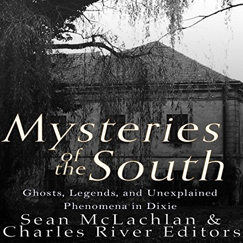 mysteries-of-the-south-ghosts-legends-and-unexplained-phenomena-in-dixie