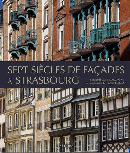 Sept siècles de façades à Strasbourg par Elisabeth Loeb
