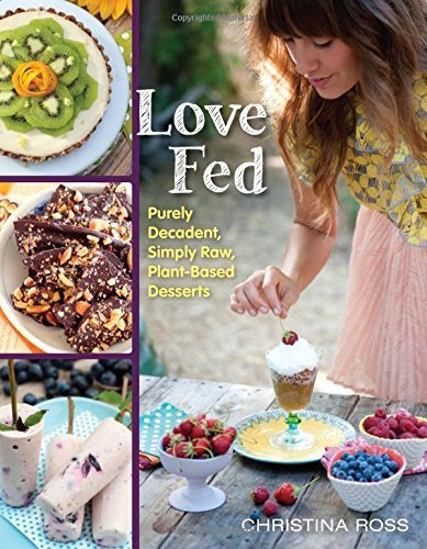 Love Fed: Purely Decadent, Simply Raw, Plant-Based Desserts by Ross, Christina (2015) Paperback