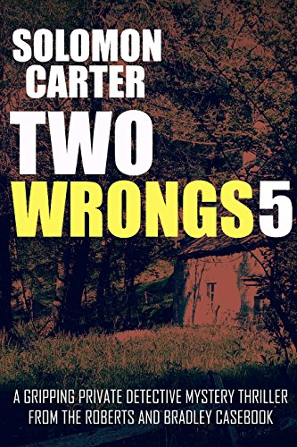 Two Wrongs 5: A Gripping Private Detective Mystery Thriller from the Roberts and Bradley Casebook