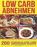 Low Carb Abnehmen: 200 Schnelle Low Carb Abendessen Rezepte