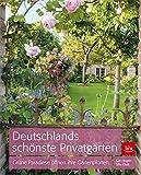 Deutschlands schönste Privatgärten: Grüne Paradiese öffnen ihre Gartenpforten - Gary Rogers, Silke Kluth