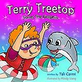 Book For Kids : 'TERRY TREETOP SAVES THE DOLPHIN' (Animal habitats, Marine Life ,Preschool, Early Learning, Values book, Preschool Book) (The Terry Treetop Series 4)