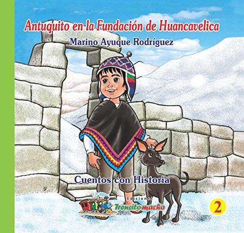 Antuquito en la Fundación de Huancavelica (Cuentos con Historia nº 2) por Marino Ayuque