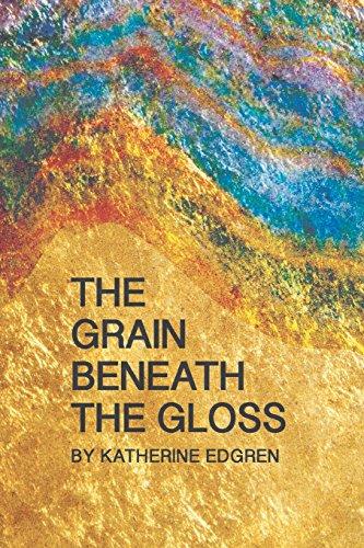 The Grain Beneath the Gloss por Katherine Edgren