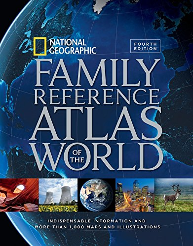 National Geographic Family Reference Atlas of the World, Fourth Edition: Indispensable Information and More Than 1,000…