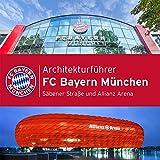 Architekturführer - FC Bayern München: Säbener Straße und Allianz Arena (Architectura Kotyrba) bei Amazon kaufen