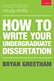 How to Write Your Undergraduate Dissertation (Macmillan Study Skills)
