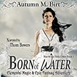 Born of Water: Elemental Magic & Epic Fantasy Adventure: The Rise of the Fifth Order, Book 1