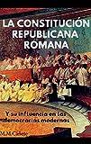 La República romana: Constitución, instituciones e influencia en las democracias modernas